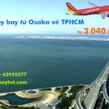 Vé máy bay từ Osaka về TPHCM (KIX, Kansai – TP Hồ Chí Minh) từ 3.040k