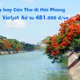 Vé máy bay Cần Thơ Hải Phòng, Hải Phòng đi Cần Thơ Vietjet từ 481k