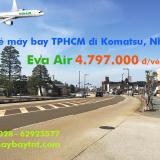 Vé máy bay TPHCM đi Komatsu (Sài Gòn Komatsu, Nhật) Eva Air từ 4.797k