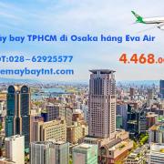 Vé máy bay Sài Gòn Osaka (TPHCM đi Osaka) Eva Air từ 4.468k